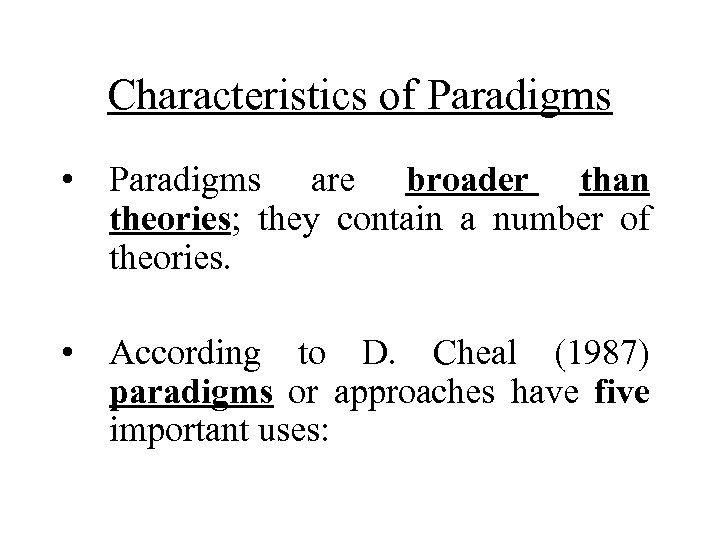 Characteristics of Paradigms • Paradigms are broader than theories; they contain a number of