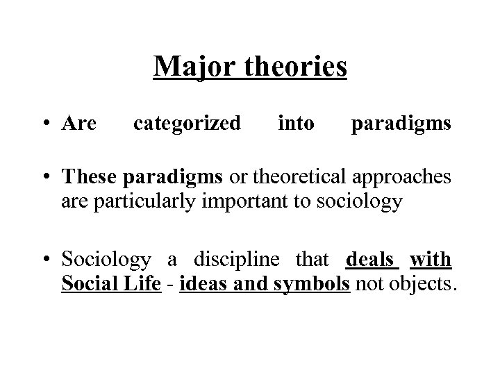 Major theories • Are categorized into paradigms • These paradigms or theoretical approaches are