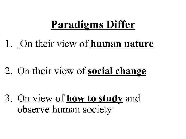 Paradigms Differ 1. On their view of human nature 2. On their view of