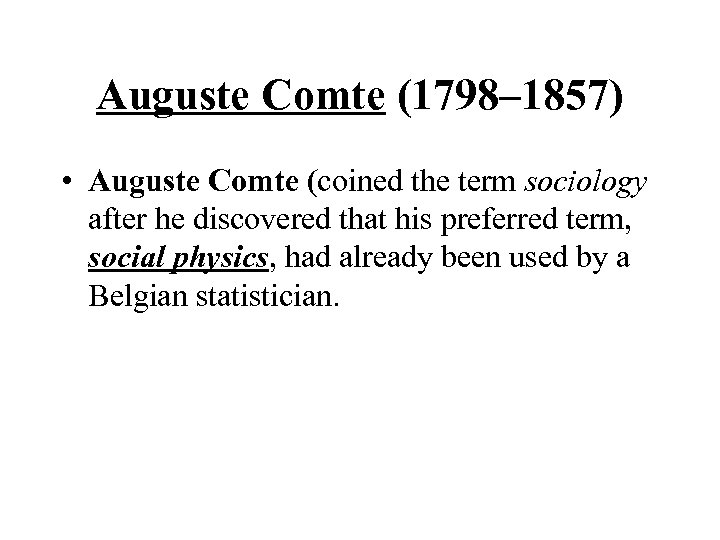 Auguste Comte (1798– 1857) • Auguste Comte (coined the term sociology after he discovered
