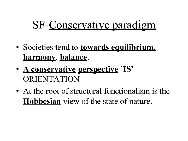 SF-Conservative paradigm • Societies tend to towards equilibrium, harmony, balance. • A conservative perspective
