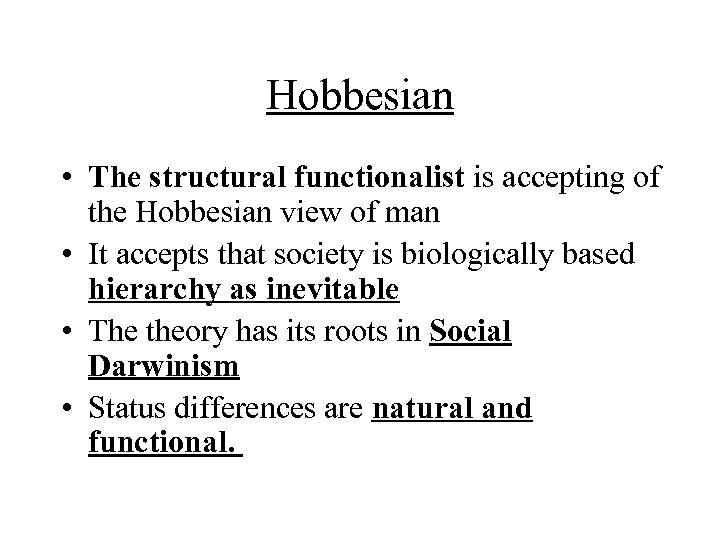 Hobbesian • The structural functionalist is accepting of the Hobbesian view of man •