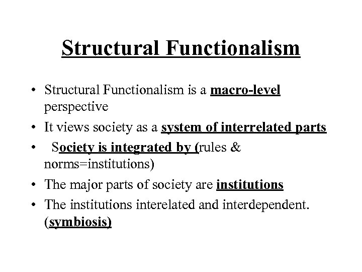 Structural Functionalism • Structural Functionalism is a macro-level perspective • It views society as