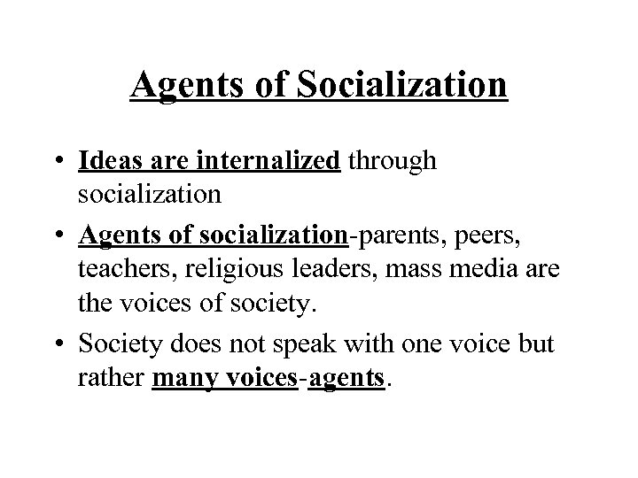 Agents of Socialization • Ideas are internalized through socialization • Agents of socialization-parents, peers,