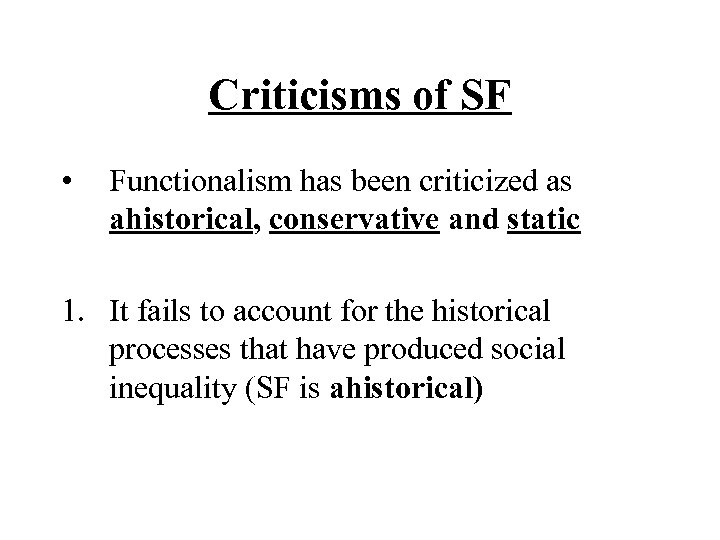 Criticisms of SF • Functionalism has been criticized as ahistorical, conservative and static 1.