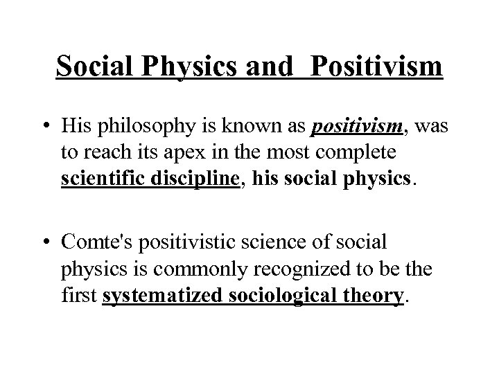 Social Physics and Positivism • His philosophy is known as positivism, was to reach