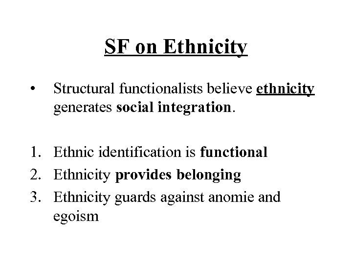 SF on Ethnicity • Structural functionalists believe ethnicity generates social integration. 1. Ethnic identification