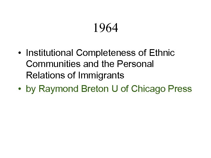 1964 • Institutional Completeness of Ethnic Communities and the Personal Relations of Immigrants •