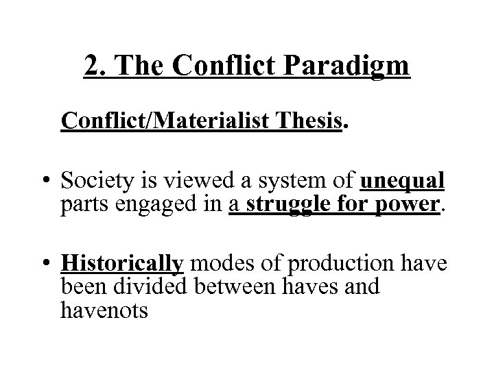 2. The Conflict Paradigm Conflict/Materialist Thesis. • Society is viewed a system of unequal