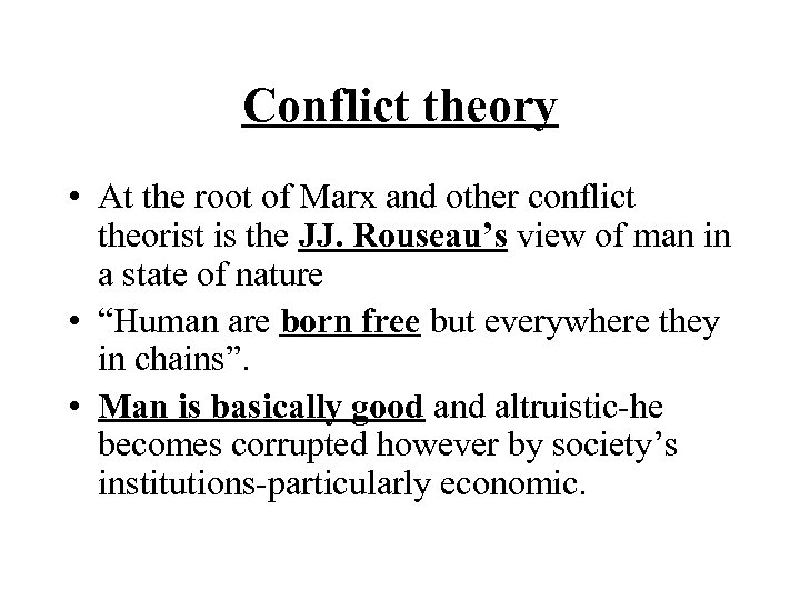 Conflict theory • At the root of Marx and other conflict theorist is the