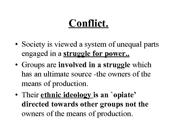 Conflict. • Society is viewed a system of unequal parts engaged in a struggle