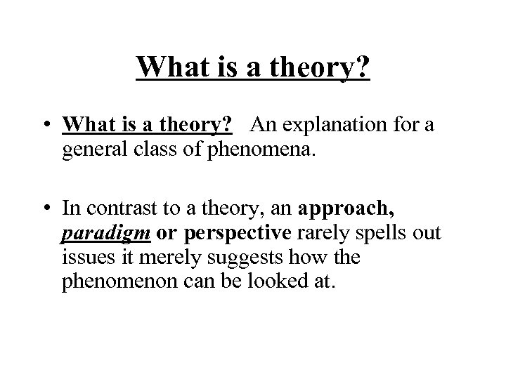 What is a theory? • What is a theory? An explanation for a general