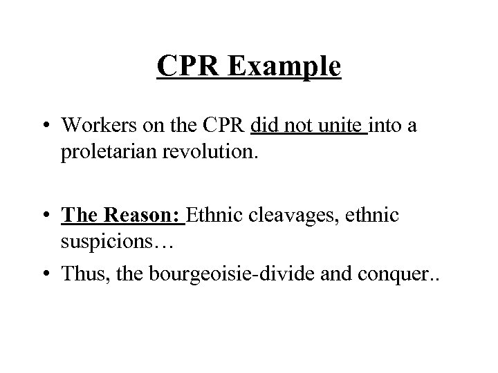 CPR Example • Workers on the CPR did not unite into a proletarian revolution.