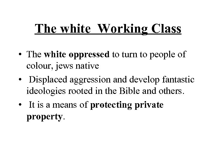 The white Working Class • The white oppressed to turn to people of colour,