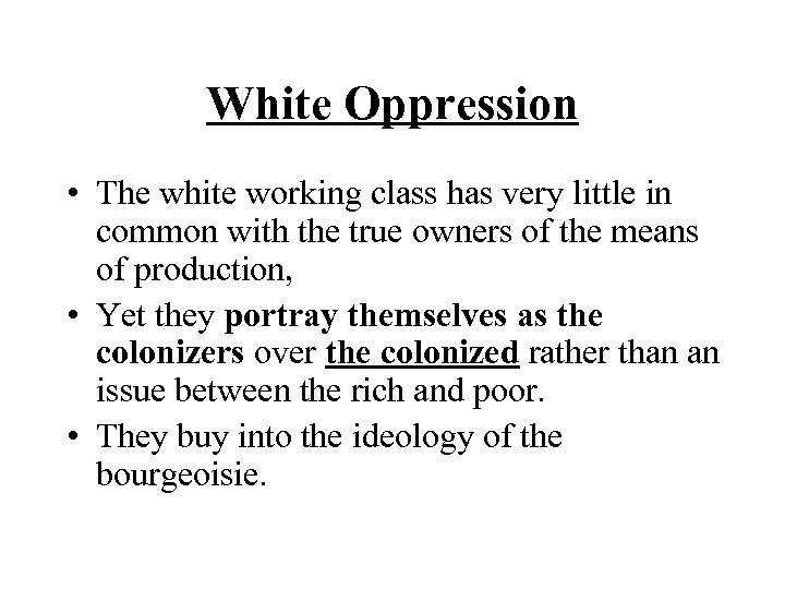 White Oppression • The white working class has very little in common with the