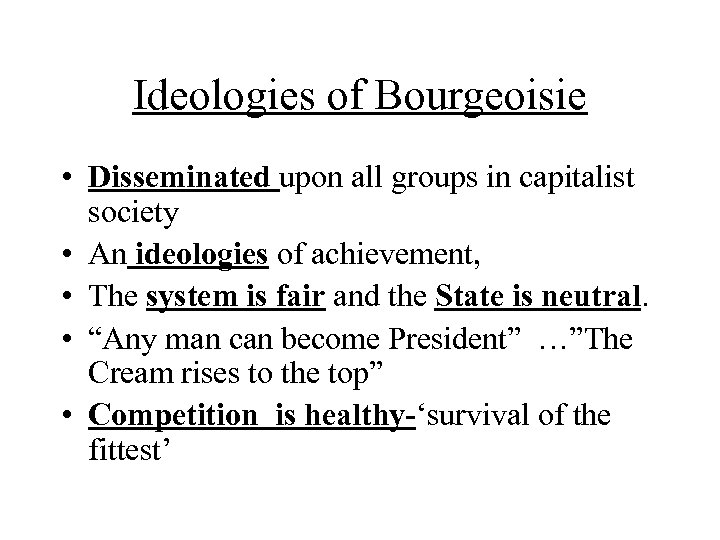 Ideologies of Bourgeoisie • Disseminated upon all groups in capitalist society • An ideologies