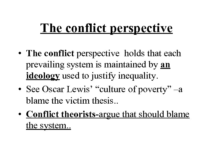 The conflict perspective • The conflict perspective holds that each prevailing system is maintained
