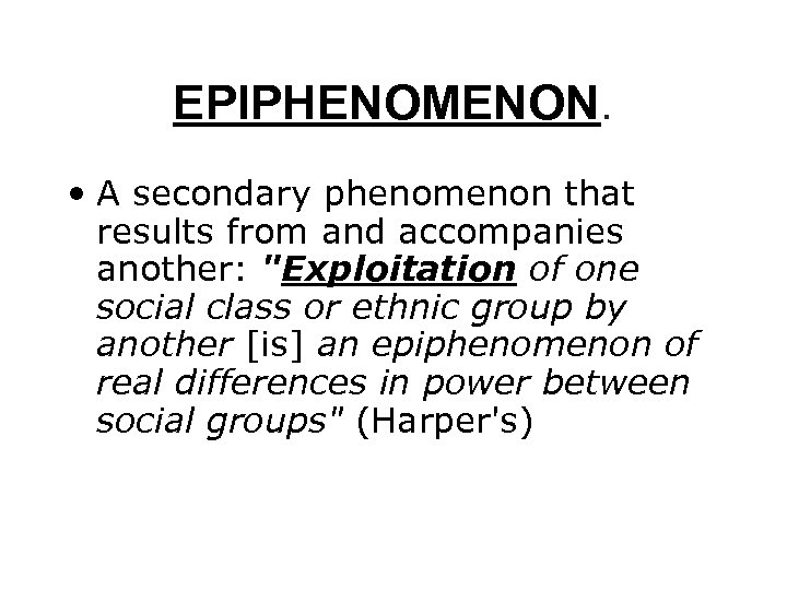 EPIPHENOMENON. • A secondary phenomenon that results from and accompanies another: