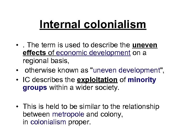 Internal colonialism • . The term is used to describe the uneven effects of