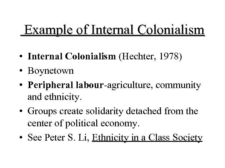 Example of Internal Colonialism • Internal Colonialism (Hechter, 1978) • Boynetown • Peripheral