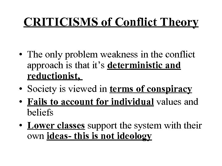 CRITICISMS of Conflict Theory • The only problem weakness in the conflict approach is