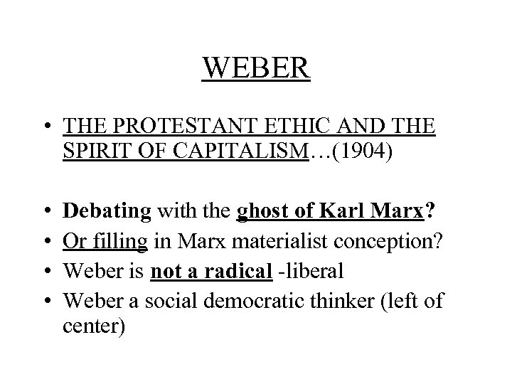 WEBER • THE PROTESTANT ETHIC AND THE SPIRIT OF CAPITALISM…(1904) • • Debating with