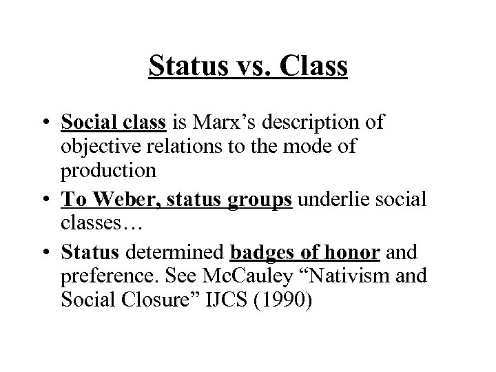 Status vs. Class • Social class is Marx's description of objective relations to the