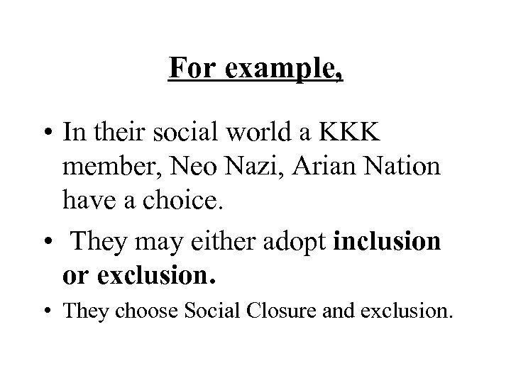 For example, • In their social world a KKK member, Neo Nazi, Arian Nation
