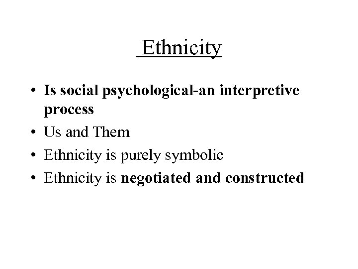 Ethnicity • Is social psychological-an interpretive process • Us and Them • Ethnicity