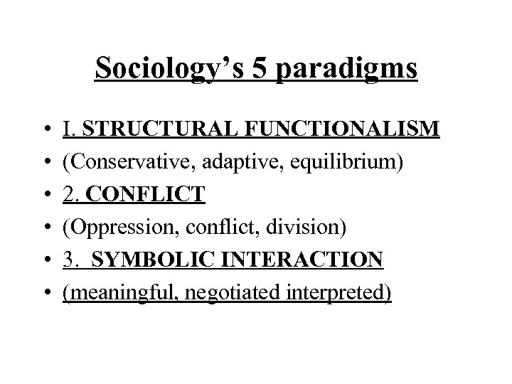 Sociology's 5 paradigms • • • I. STRUCTURAL FUNCTIONALISM (Conservative, adaptive, equilibrium) 2. CONFLICT
