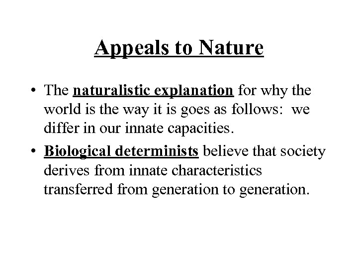 Appeals to Nature • The naturalistic explanation for why the world is the way