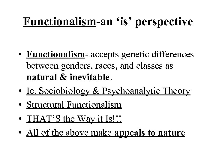 Functionalism-an 'is' perspective • Functionalism- accepts genetic differences between genders, races, and classes as