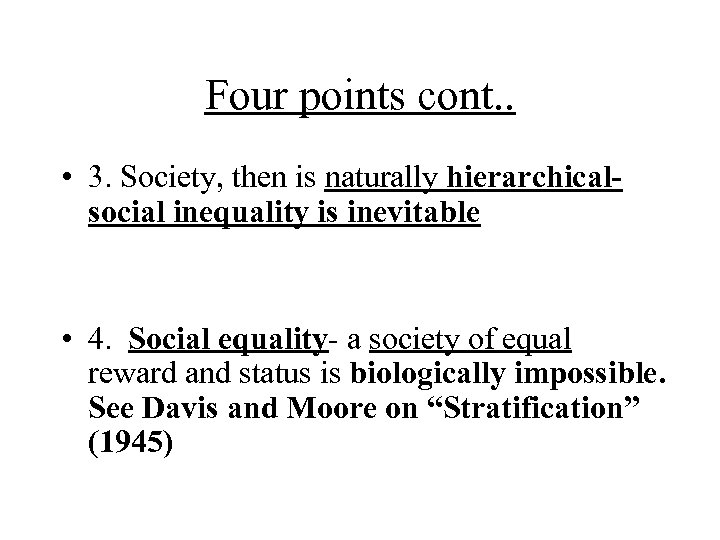 Four points cont. . • 3. Society, then is naturally hierarchicalsocial inequality is inevitable