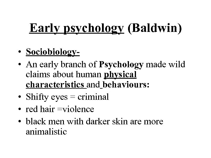 Early psychology (Baldwin) • Sociobiology • An early branch of Psychology made wild claims