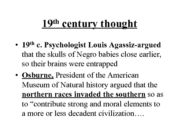 th 19 century thought • 19 th c. Psychologist Louis Agassiz-argued that the skulls