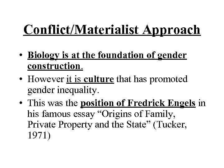 Conflict/Materialist Approach • Biology is at the foundation of gender construction. • However it