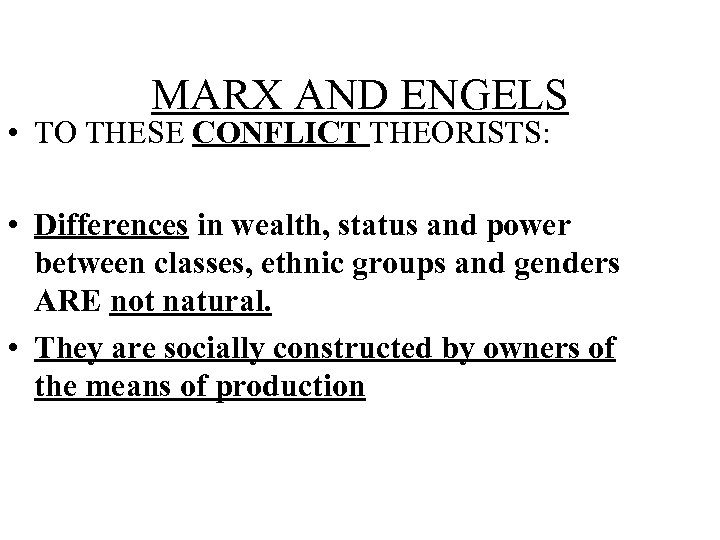 MARX AND ENGELS • TO THESE CONFLICT THEORISTS: • Differences in wealth, status and