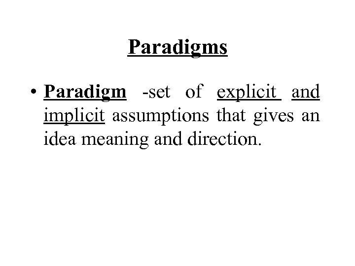 Paradigms • Paradigm -set of explicit and implicit assumptions that gives an idea meaning