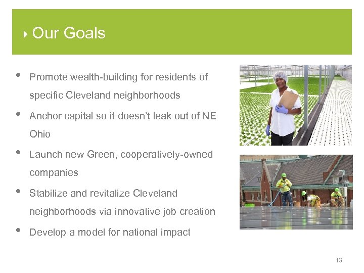4 Our • Goals Promote wealth-building for residents of specific Cleveland neighborhoods • Anchor