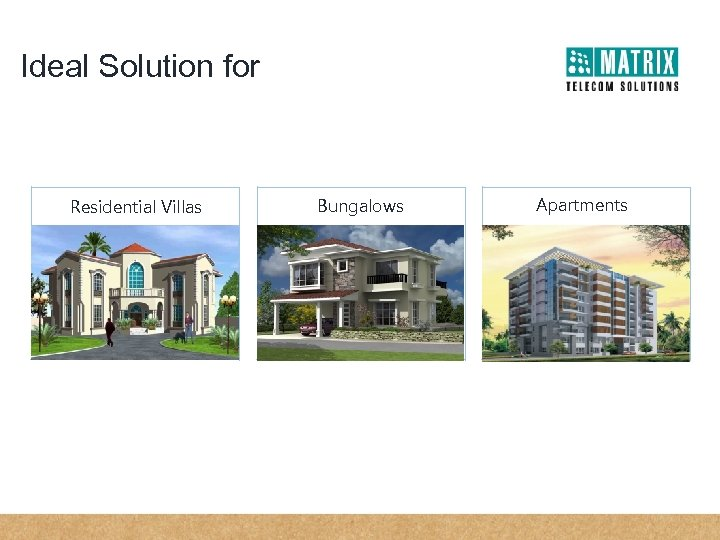 Ideal Solution for Residential Villas Bungalows Apartments