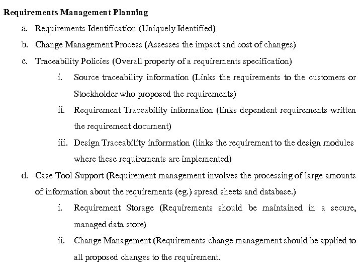 Requirements Management Planning a. Requirements Identification (Uniquely Identified) b. Change Management Process (Assesses the