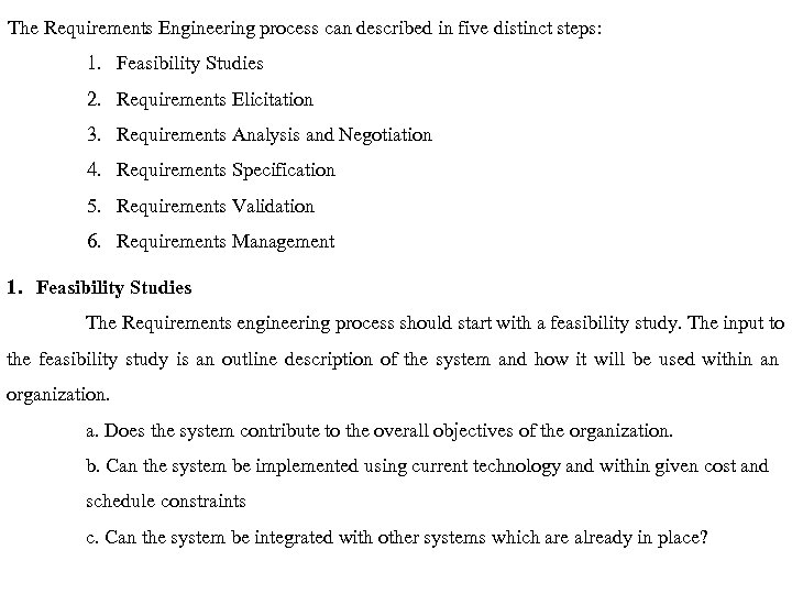 The Requirements Engineering process can described in five distinct steps: 1. Feasibility Studies 2.