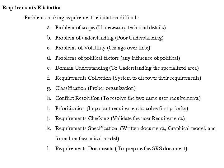 Requirements Elicitation Problems making requirements elicitation difficult: a. Problem of scope (Unnecessary technical details)