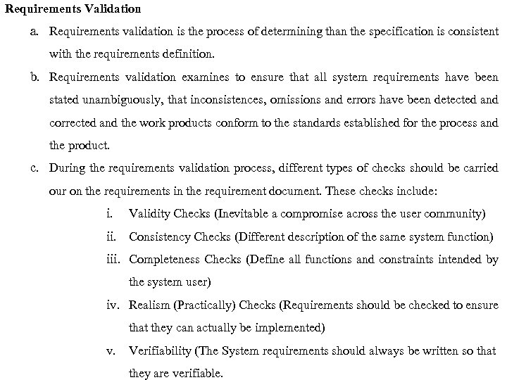 Requirements Validation a. Requirements validation is the process of determining than the specification is