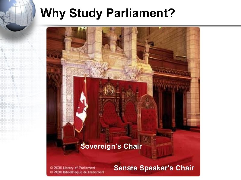 Why Study Parliament? Sovereign's Chair Senate Speaker's Chair