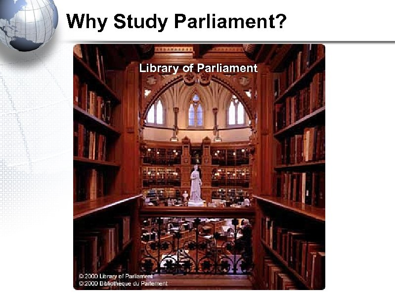 Why Study Parliament? Library of Parliament
