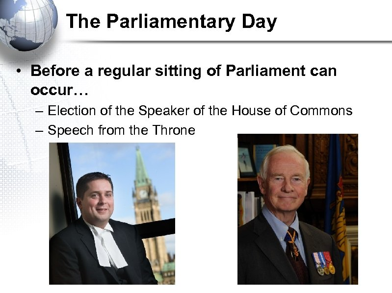 The Parliamentary Day • Before a regular sitting of Parliament can occur… – Election