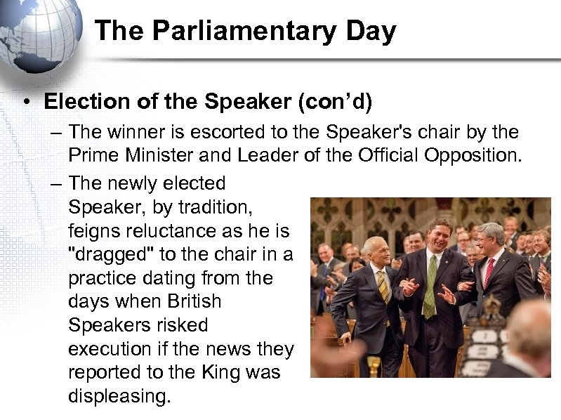 The Parliamentary Day • Election of the Speaker (con'd) – The winner is escorted