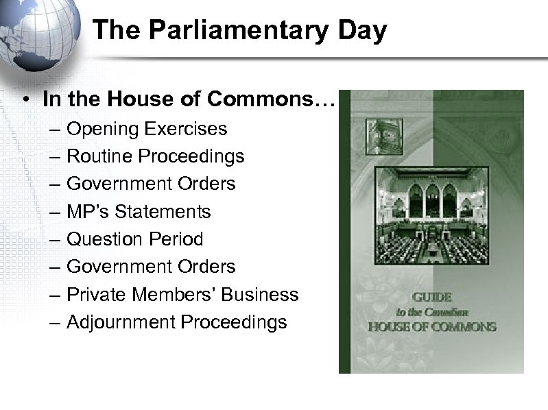The Parliamentary Day • In the House of Commons… – – – – Opening