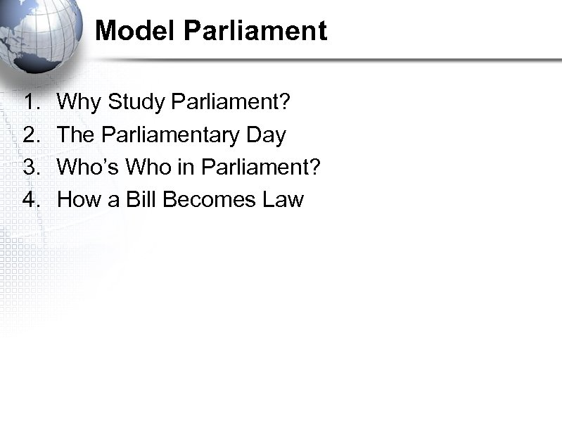 Model Parliament 1. 2. 3. 4. Why Study Parliament? The Parliamentary Day Who's Who
